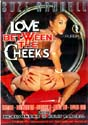 LOVE BETWEEN THE CHEEKS DVD  -  $8.99