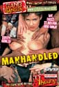 MANHANDLED DVD  -  4 HOURS  -  $1.99