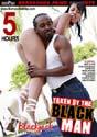 TAKEN BY THE BLACK MAN DVD  -  5 HOURS!  -  $1.99